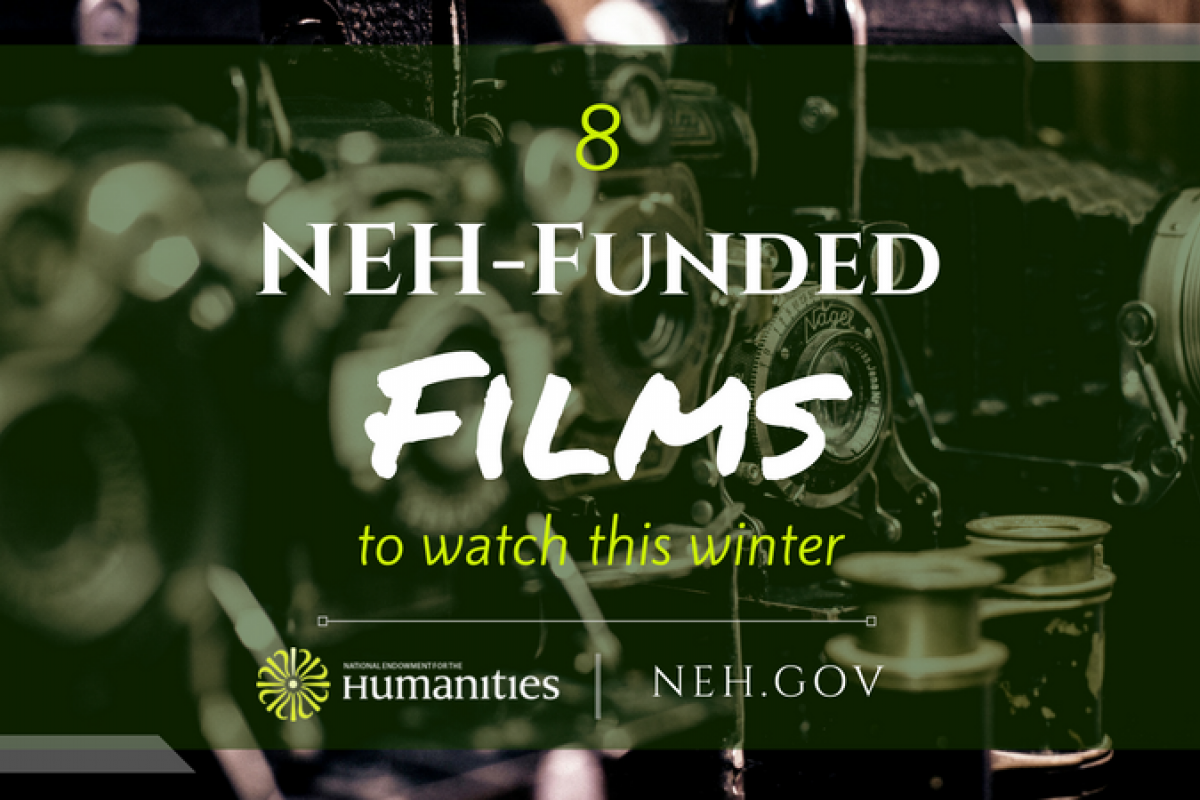 8 NEH-funded films to watch this winter