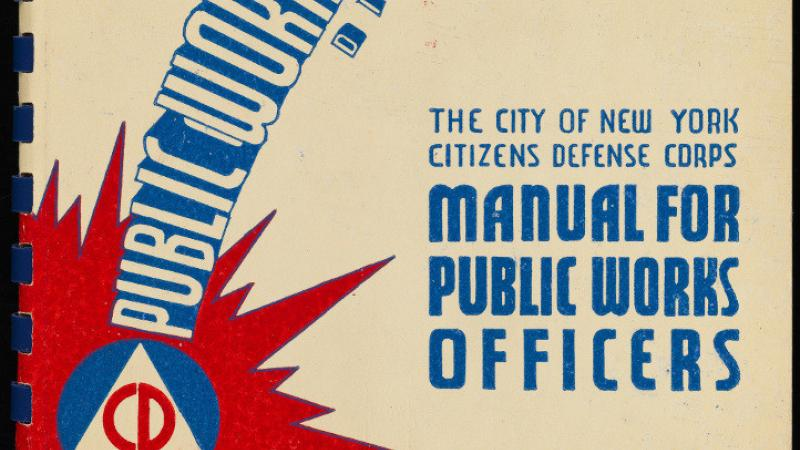 The City of New York Citizens Defense Corps Manual for Public Works Officers, 1943, in the Collection on World War I and World War II.